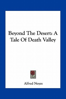 Beyond the Desert - A Tale of Death Valley (Paperback): Alfred Noyes