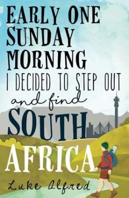 Early One Sunday Morning - I Decided To Step Out And Find South Africa (Paperback): Luke Alfred