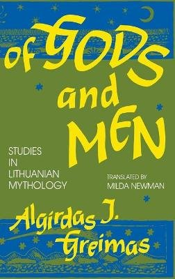Of Gods and Men - Studies in Lithuanian Mythology (Hardcover): Algirdas Julien Greimas