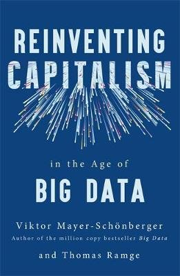 Reinventing Capitalism in the Age of Big Data (Paperback): Viktor Mayer-Schonberger, Thomas Ramge