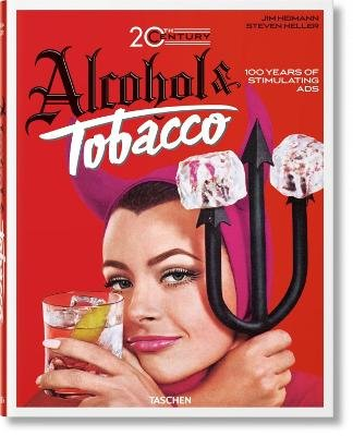 Jim Heimann. 20th Century Alcohol & Tobacco Ads (English, French, German, Hardcover): Steven Heller
