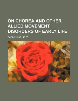On Chorea and Other Allied Movement Disorders of Early Life (Paperback): Octavius Sturges
