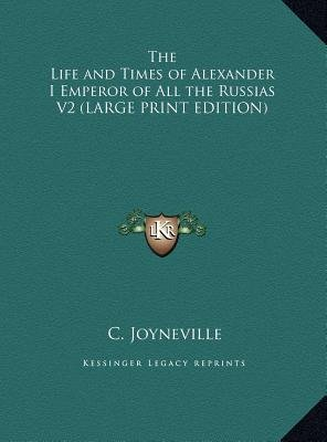 The Life and Times of Alexander I Emperor of All the Russias V2 (Large print, Hardcover, Large type / large print edition): C....