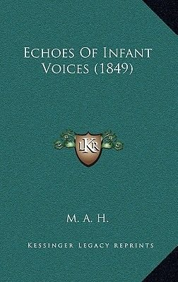 Echoes of Infant Voices (1849) (Hardcover): Mah