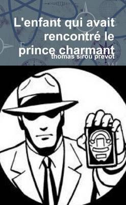 L'Enfant Qui Avait Rencontre Le Prince Charmant (French, Paperback): thomas sirou prevot