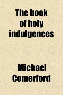 The Book of Holy Indulgences (Paperback): Michael Comerford