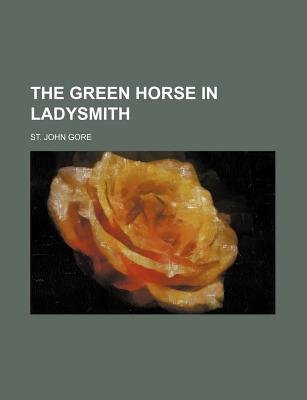 The Green Horse in Ladysmith (Paperback): St John Gore