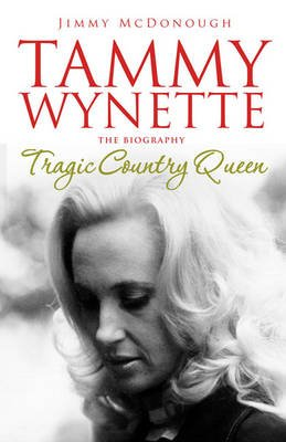 Tammy Wynette - Tragic Country Queen (Hardcover): Jimmy McDonough
