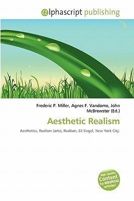 Aesthetic Realism (Paperback): Frederic P. Miller, Agnes F. Vandome, John McBrewster