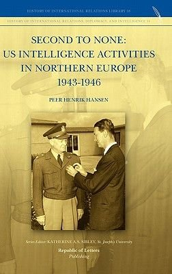 Second to None - Us Intelligence Activities in Northern Europe 1943-1946 (Hardcover): Peer Henrik Hansen