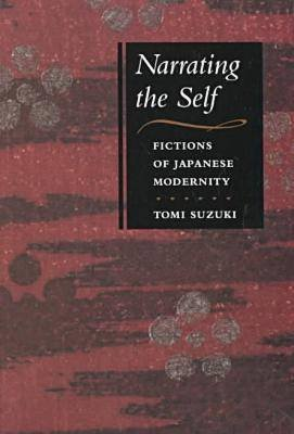 Narrating the Self - Fictions of Japanese Modernity (Paperback): Tomi Suzuki