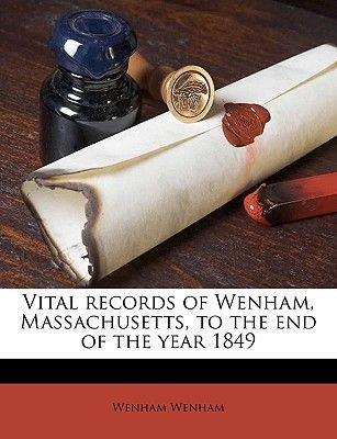 Vital Records of Wenham, Massachusetts, to the End of the Year 1849 (Paperback): Wenham Wenham