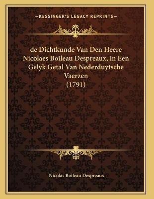 de Dichtkunde Van Den Heere Nicolaes Boileau Despreaux, in Een Gelyk Getal Van Nederduytsche Vaerzen (1791) (Dutch, Paperback):...
