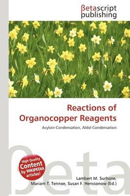 Reactions of Organocopper Reagents (Paperback): Lambert M. Surhone, Mariam T. Tennoe, Susan F. Henssonow