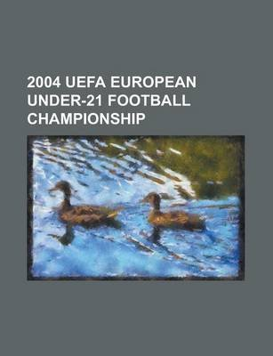2004 Uefa European Under-21 Football Championship - 2004 Uefa European Under-21 Football Championship Squads (Paperback): Books...