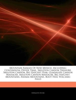 Articles on Mountain Ranges of New Mexico, Including - Continental Divide Trail, Skeleton Canyon Treasure, Skeleton Canyon, Big...