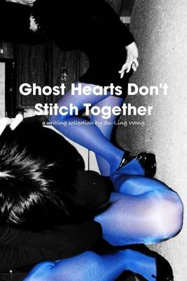 Ghost Hearts Don't Stitch Together (Electronic book text): Su-Ling Wong