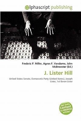 J. Lister Hill (Paperback): Frederic P. Miller, Agnes F. Vandome, John McBrewster