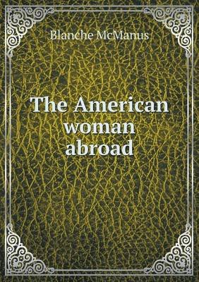 The American Woman Abroad (Paperback): Blanche McManus