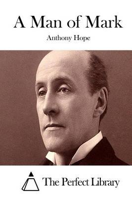 A Man of Mark (Paperback): Anthony Hope