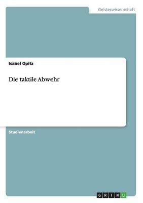 Die Taktile Abwehr (German, Paperback): Isabel Opitz