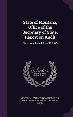 State of Montana, Office of the Secretary of State, Report on Audit - Fiscal Year Ended June 30, 1976 (Hardcover): Peterson And...