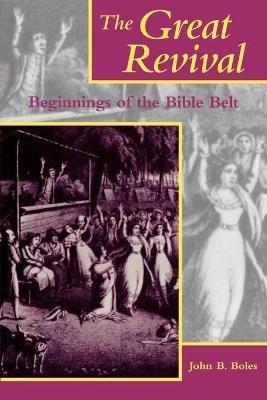 The Great Revival - Beginnings of the Bible Belt (Paperback): John B. Boles