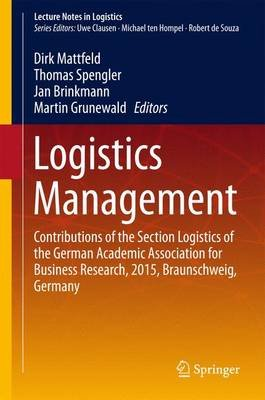 Logistics Management - Contributions of the Section Logistics of the German Academic Association for Business Research, 2015,...