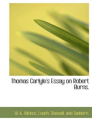 Thomas Carlyle's Essay on Robert Burns. (Paperback): W. K. Wickes