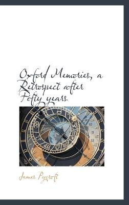 Oxford Memories, a Retrospect After Fifty Years (Hardcover): James Pycroft