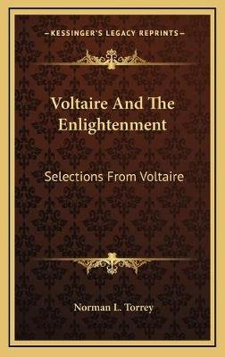 Voltaire and the Enlightenment - Selections from Voltaire (Hardcover): Norman L. Torrey
