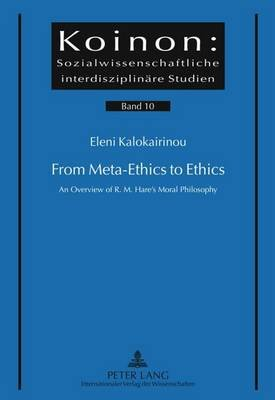 From Meta-Ethics to Ethics: An Overview of R. M. Hare's Moral Philosophy (Electronic book text): Eleni Kalokairinou