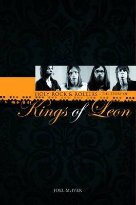 "Story of  ""Kings of Leon"", The: Holy Rock 'n' Rollers (Hardcover): Joel McIver"