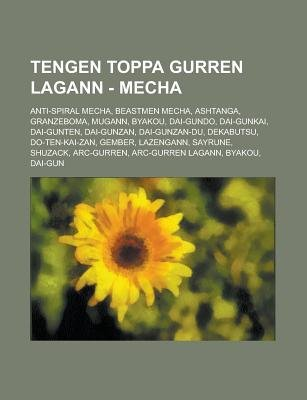 Tengen Toppa Gurren Lagann - Mecha - Anti-Spiral Mecha, Beastmen Mecha, Ashtanga, Granzeboma, Mugann, Byakou, Dai-Gundo,...