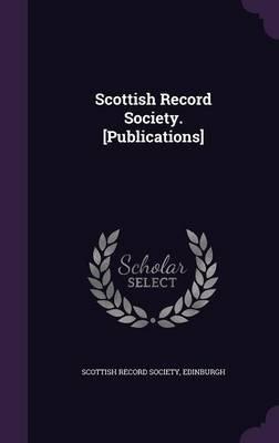 Scottish Record Society. [Publications] (Hardcover): Edinburgh Scottish Record Society