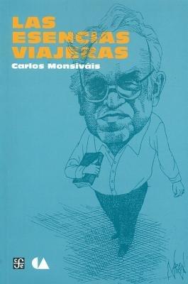 Las Esencias Viajeras - Hacia una Cronica Cultural del Bicentenario de la Independencia (Spanish, Paperback): Carlos Monsivais