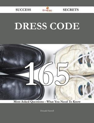 Dress Code 165 Success Secrets - 165 Most Asked Questions on Dress Code - What You Need to Know (Electronic book text): Donald...