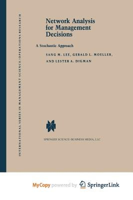 Network Analysis for Management Decisions (Paperback): S.M. Lee, G. L. Moeller, L. a. Digman