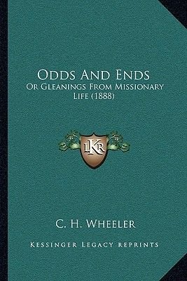 Odds And Ends - Or Gleanings From Missionary Life (1888) (Paperback): C. H. Wheeler