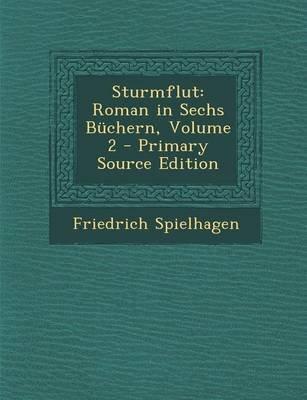Sturmflut - Roman in Sechs Buchern, Volume 2 (English, German, Paperback, Primary Source): Friedrich Spielhagen