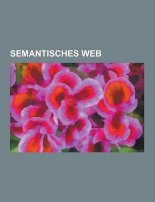 Semantisches Web - Resource Description Framework, Ontologie, Topic Maps, Dublin Core, Semantic Mediawiki, Web Ontology...