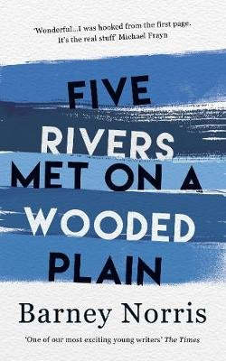 Five Rivers Met on a Wooded Plain (Hardcover): Barney Norris