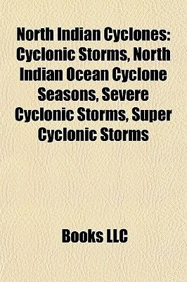 North Indian Cyclones - Cyclonic Storms, North Indian Ocean Cyclone Seasons, Severe Cyclonic Storms, Super Cyclonic Storms...