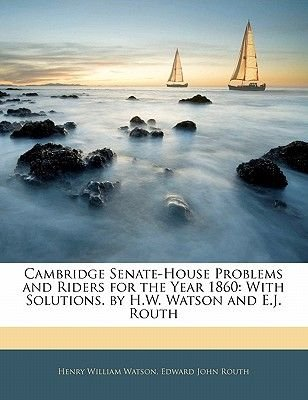 Cambridge Senate-House Problems and Riders for the Year 1860 - With Solutions. by H.W. Watson and E.J. Routh (Paperback): Henry...