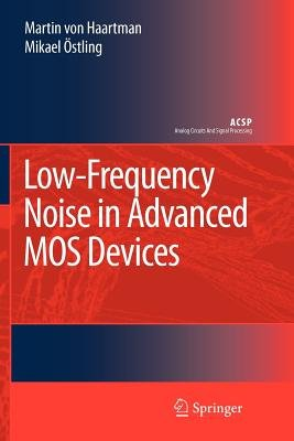 Low-frequency Noise in Advanced MOS Devices (Paperback, 1st ed. Softcover of orig. ed. 2007): Martin Von Haartman, Mikael...