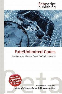 Fate/Unlimited Codes (Paperback): Lambert M. Surhone, Mariam T. Tennoe, Susan F. Henssonow