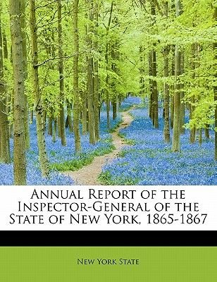 Annual Report of the Inspector-General of the State of New York, 1865-1867 (Paperback): New York State