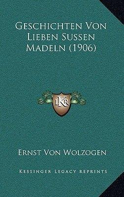 Geschichten Von Lieben Sussen Madeln (1906) (German, Paperback): Ernst Von Wolzogen