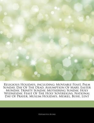 Articles on Religious Holidays, Including - Moveable Feast, Palm Sunday, Day of the Dead, Assumption of Mary, Easter Monday,...