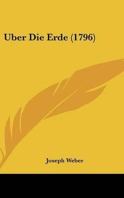 Uber Die Erde (1796) (English, German, Hardcover): Joseph Weber